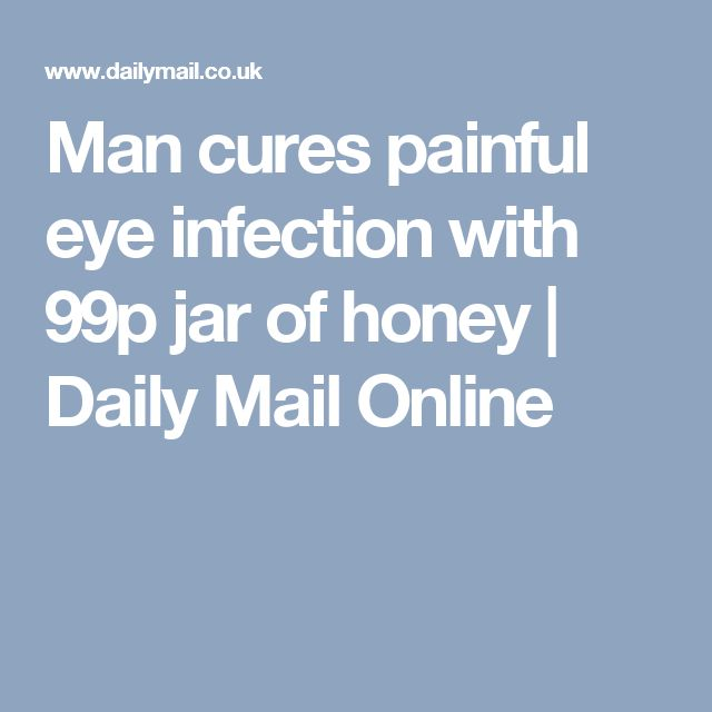 Man cures painful eye infection with 99p jar of honey | Daily Mail Online