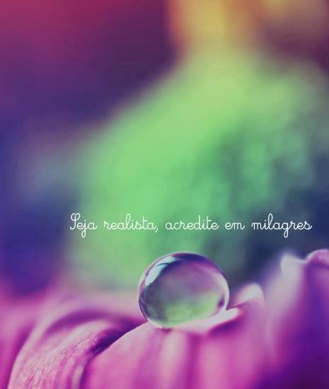 Seja realista, acredite em milagres. (Frases para Face)