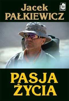 Pasja życia. Nowe, uzupełnione wydanie. Jacek Pałkiewicz http://palkiewicz.com/ksiazki/pasja-zycia/
