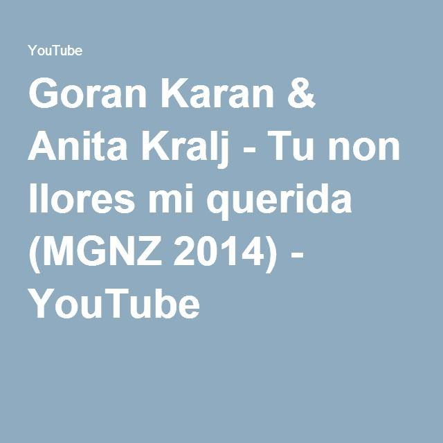 Goran Karan & Anita Kralj - Tu non llores mi querida (MGNZ 2014) - YouTube