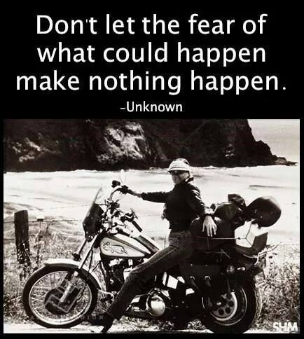 Don't let the fear of what could happen make nothing happen.