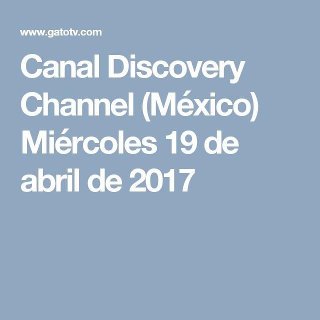 Canal Discovery Channel (México) Miércoles 19 de abril de 2017
