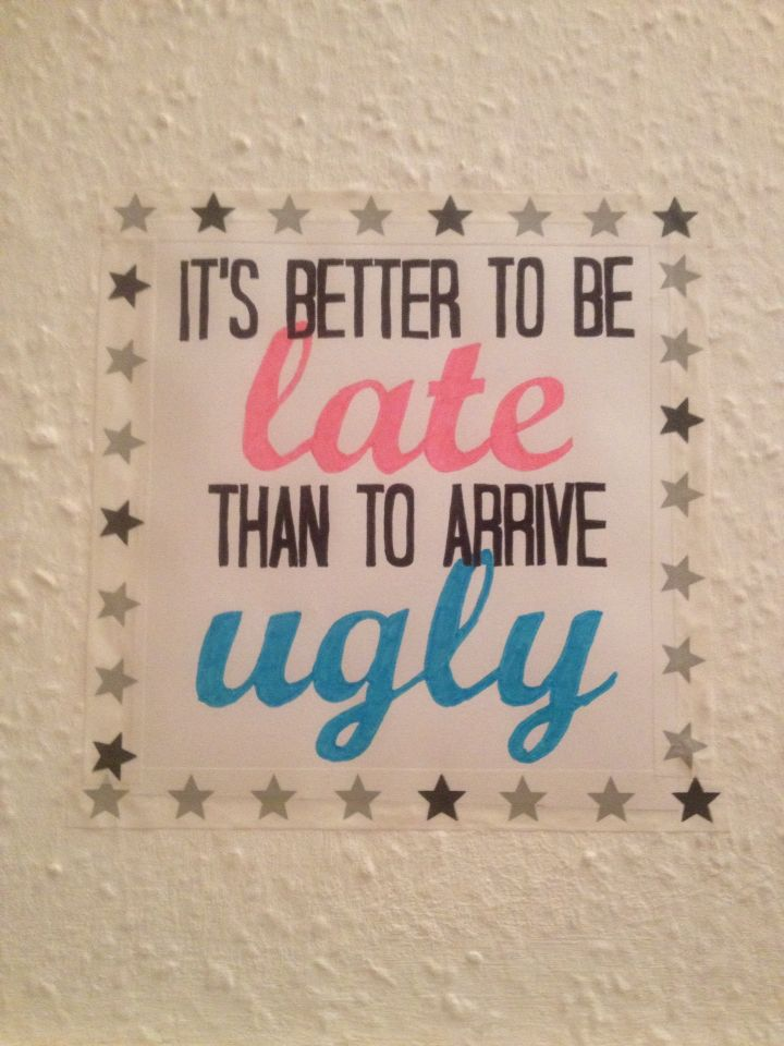 It's better to be late, than to arrive ugly - made by neerdorka