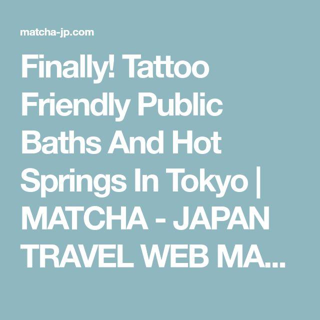 Finally! Tattoo Friendly Public Baths And Hot Springs In Tokyo | MATCHA - JAPAN TRAVEL WEB MAGAZINE