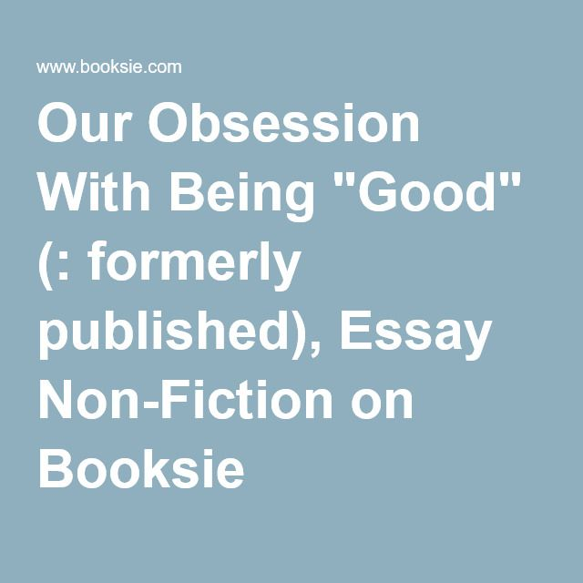 """Our Obsession With Being """"Good"""" (: formerly published), Essay Non-Fiction on Booksie"""