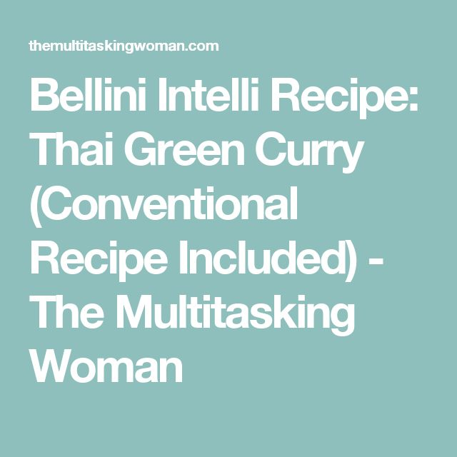 Bellini Intelli Recipe: Thai Green Curry (Conventional Recipe Included) - The Multitasking Woman