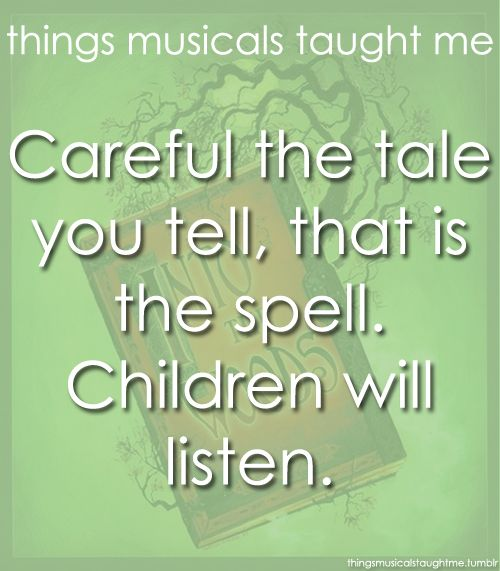 Things Musicals Taught Me:  INTO THE WOODS    Careful the tale you tell, that is the spell. Children will listen.
