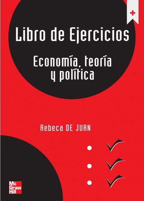 Juan, Rebeca de. Libro de ejercicios. Economía: teoría y política. 1ª ed. España: McGraw-Hill, 2006.  ISBN 9788448174286  Disponible en: Libros electrónicos EBRARY