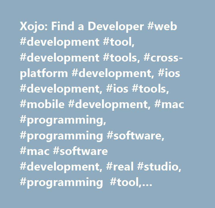 Xojo: Find a Developer #web #development #tool, #development #tools, #cross-platform #development, #ios #development, #ios #tools, #mobile #development, #mac #programming, #programming #software, #mac #software #development, #real #studio, #programming #tool, #software #development #tool, #windows #programming, #software #development #tool, #mac #and #windows #programming, #linux #programming, #web #development, #xojo #cloud, #raspberry #pi, #alternative #to #vb…