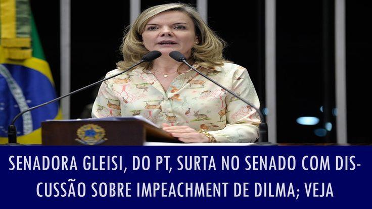 Senadora Gleisi, do PT, surta no Senado com discussão sobre impeachment ...