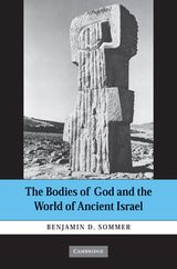 The Bodies of God and the World of Ancient Israel ~ Sommer, Benjamin D. ~ Cambridge University Press ~ 2009