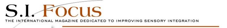 S.I. Focus Magazine. The magazine for improving sensory integration