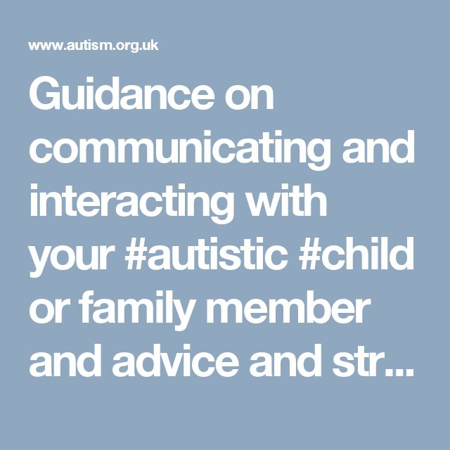 Guidance on communicating and interacting with your #autistic #child or family member and advice and strategies for how to help them to develop their #communication #skills.  Great article from National Autistic Society.  #specialneeds #austism #parenting #children #kidstatus #parents