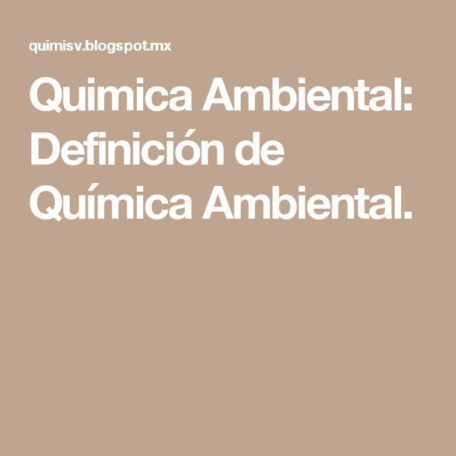 Quimica Ambiental: Definición de Química Ambiental.