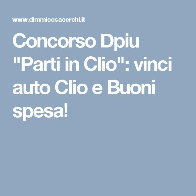 """Concorso Dpiu """"Parti in Clio"""": vinci auto Clio e Buoni spesa!"""