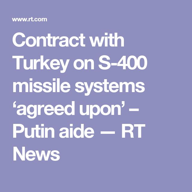 Contract with Turkey on S-400 missile systems 'agreed upon' – Putin aide — RT News