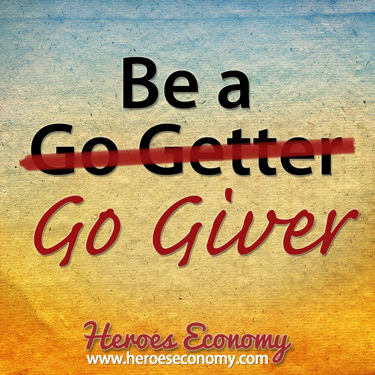 Be a go giver (not a go getter) #quotes