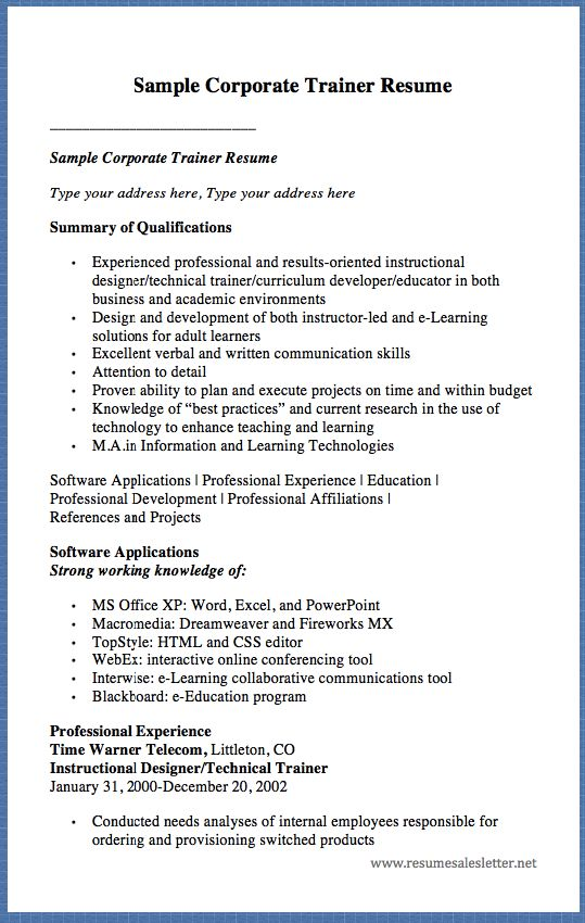 Sample Corporate Trainer Resume __________________________ Sample Corporate Trainer Resume Type your address here, Type your address here Summary of Qualifications Experienced professional and results-oriented instructional designer/technical trainer/curriculum developer/educator in both ...