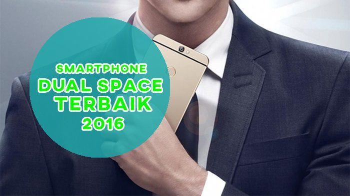 Smartphone Dual Space Terbaik 2016 - Punya Fitur Canggih, Kamu Tak Perlu Menggunakan 2 HP Lagi