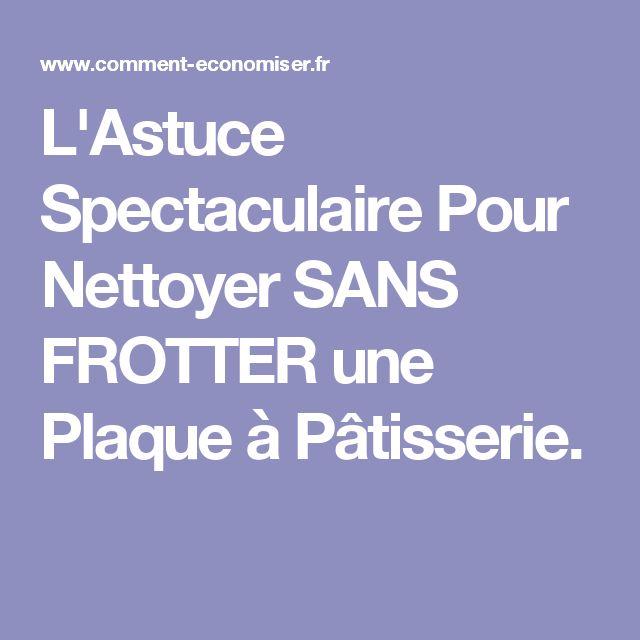 L'Astuce Spectaculaire Pour Nettoyer SANS FROTTER une Plaque à Pâtisserie.