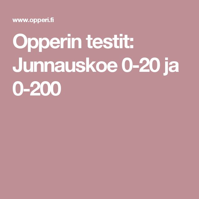 Opperin testit: Junnauskoe 0-20 ja 0-200