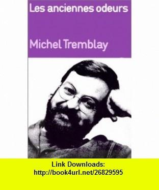 Anciennes odeurs Les #106 (9782760901025) Michel Tremblay , ISBN-10: 2760901025  , ISBN-13: 978-2760901025 ,  , tutorials , pdf , ebook , torrent , downloads , rapidshare , filesonic , hotfile , megaupload , fileserve