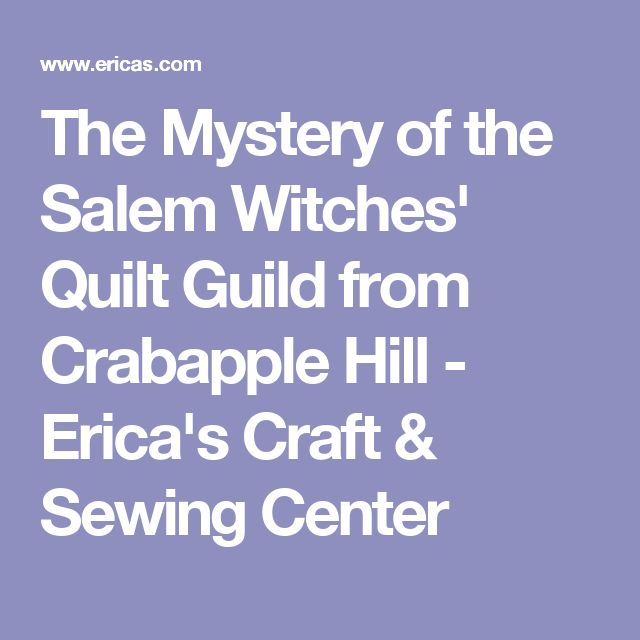 The Mystery of the Salem Witches' Quilt Guild from Crabapple Hill - Erica's Craft & Sewing Center