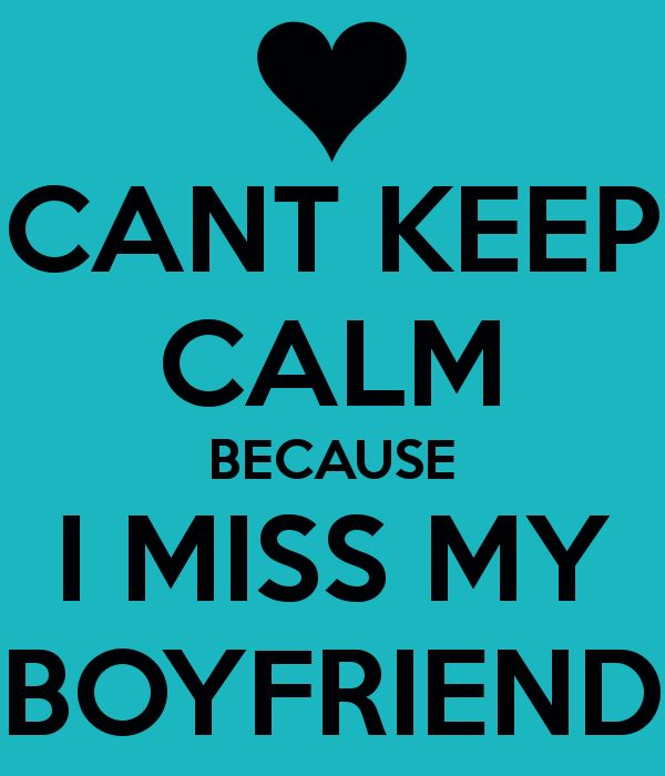 CANT KEEP CALM BECAUSE I MISS MY BOYFRIEND