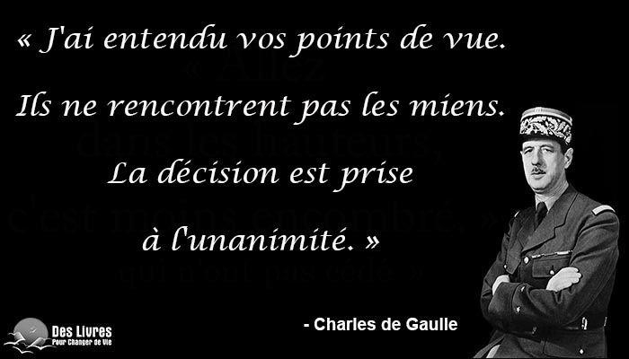 """""""J'ai entendu vos points de vue. Ils ne rencontrent pas les miens. La décision est prise à l'unanimité."""" - Charles de Gaulle #charles_de_gaulles #point_de_vue #decision #unanimite http://www.des-livres-pour-changer-de-vie.fr/"""