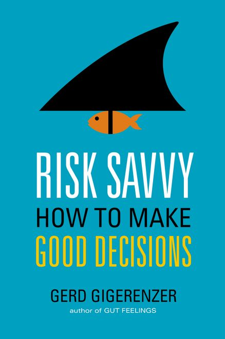RISK SAVVY: How to Make Good Decisions by Gerd Gigerenzer -- An eye-opening look at the ways we misjudge risk every day and a guide to making better decisions with our money, health, and personal lives.