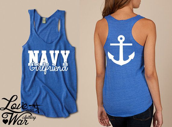 Navy girlfriend Military Support racer back tank by Loveandwarco, $26.95 They also have stuff for a branches of the military. It's seriously an awesome site!