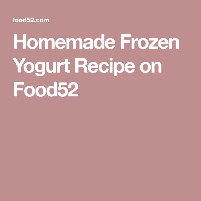 Homemade Frozen Yogurt Recipe on Food52