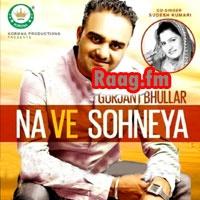 Artist : Gurjant Bhullar  Album : Na Ve Sohneya Tracks : 8 Rating : 8.1875 Released : 2013 Tag's : Punjabi, Na Ve Sohneya: Gurjant Bhullar: Official Music, Gurjant Bhullar – Na Ve Sohneya Ft Sudesh Kumari, Na Ve Sohneya - Gurjant Bhullar Punjabi Songs, Na Ve Sohneya – Gurjant Bhullar, Na Ve Sohneya – Gurjant Bhullar 2013, Na Ve Sohneya-Gurjant Bhullar album download, Na Ve Sohneya-Gurjant Bhullar full album download,  http://music.raag.fm/Punjabi/songs-38399-Na_Ve_Sohneya-Gurjant_Bhullar