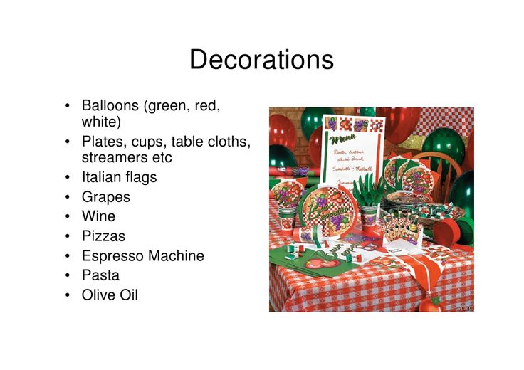 Decorations  • Balloons (green, red,    white)  • Plates, cups, table cloths,    streamers etc  • Italian flags  • Grapes  • Wine...