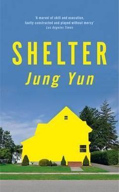 """""""Shelter"""", by Jung Yun - Kyung Cho is the child of Korean parents, married to the daughter of an Irish-American cop. His parents live in the town's most exclusive neighbourhood. When an act of violence leaves his parents unable to live on their own, Kyung takes his parents in. Tensions quickly mount."""