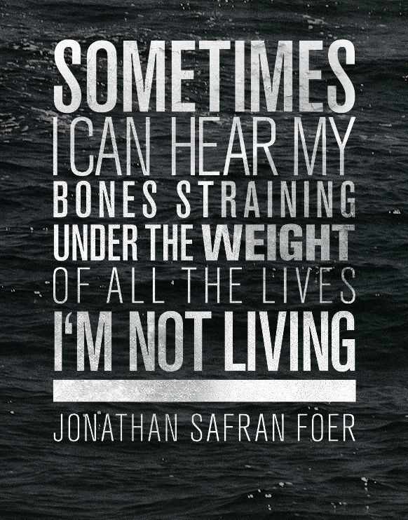 sometimes: Incr Close, Quote, Paste Life, Bones Strained, Graphics Design, Extreme Loud, Music Books, Jonathan Safran Foer, Living I M