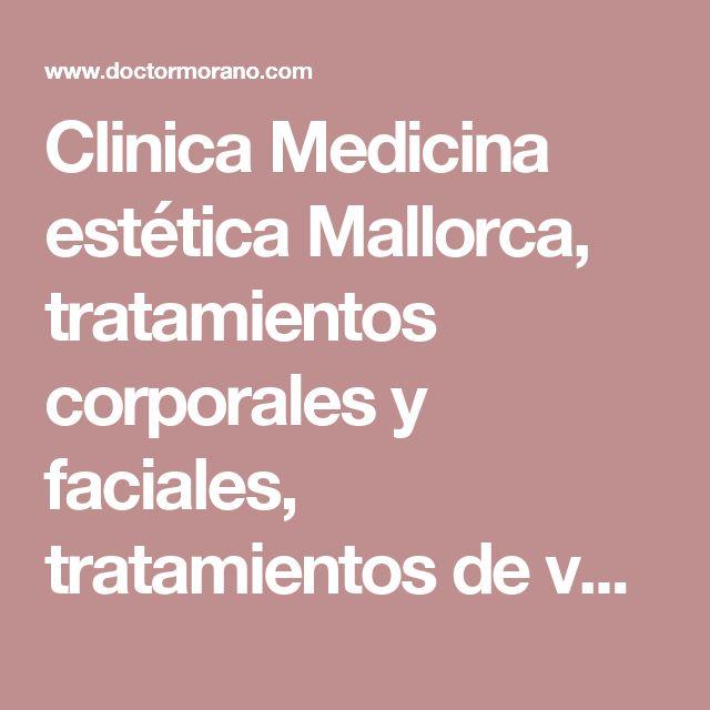 Clinica Medicina estética Mallorca, tratamientos corporales y faciales, tratamientos de varices y laser, dermocosmetica belleza corporal Palma de Mallorca, Baleares