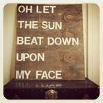 My latest DIY project. Kashmir lyrics by Led Zeppelin - Oh let the sun beat down upon my face