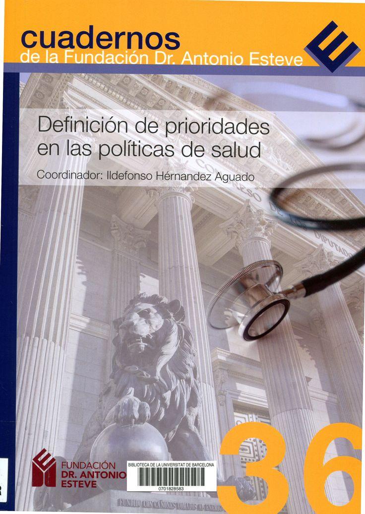 """""""Definición de prioridades en las políticas de salud"""" / coordinador: Ildefonso Hernández Aguado. Barcelona : Fundación Dr. Antonio Esteve , cop. 2016. Material : Política sanitària. #nabibbell"""