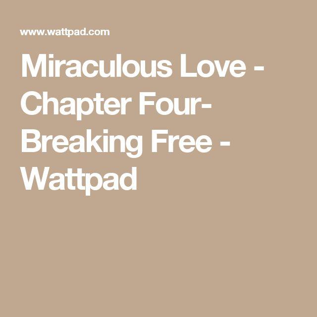 Miraculous Love - Chapter Four- Breaking Free - Wattpad