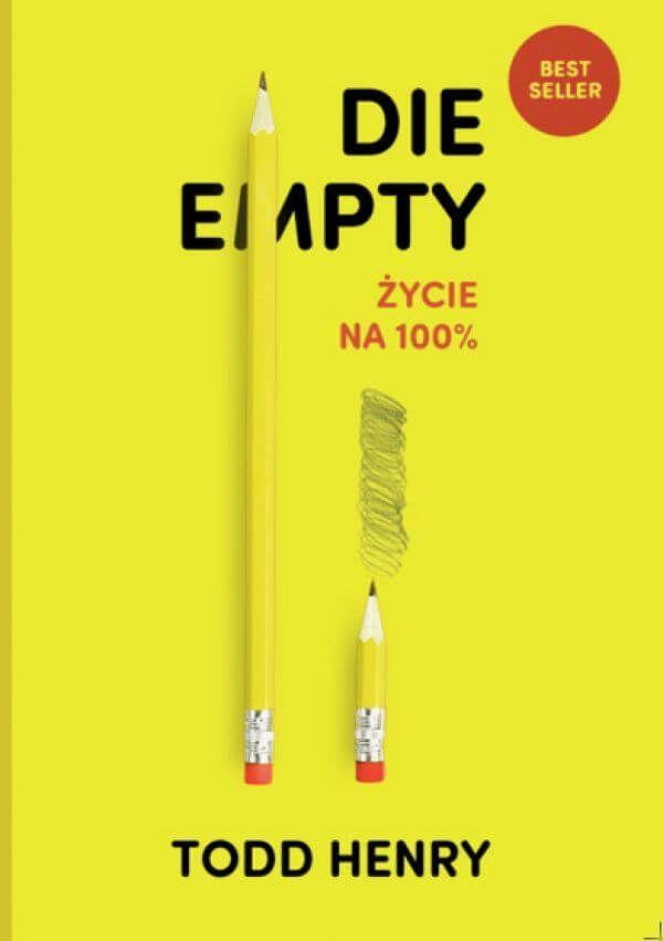 """Die empty - życie na 100% / Todd Henry  Die empty - życie na 100% - druga książka Todda Henry'ego, autora bestsellera """" Kreatywność na zawołanie. Jak odkryć i rozwinąć wewnętrzną moc twórczą """"  Nie zabieraj swoich pomysłów do grobu! Już dziś zadbaj o to, aby strach czy (zbyt duże) ego nie przeszkodziły Ci w realizacji marzeń!"""
