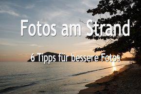 Fotos am Strand: 6 Tipps für bessere Fotos – #Strand #Fotografie #Fotos #Tipp …