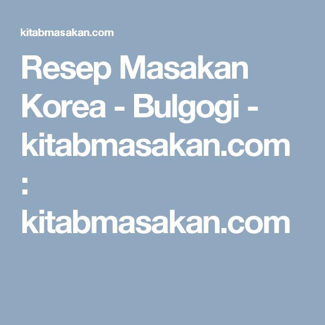 Resep Masakan Korea - Bulgogi - kitabmasakan.com  : kitabmasakan.com