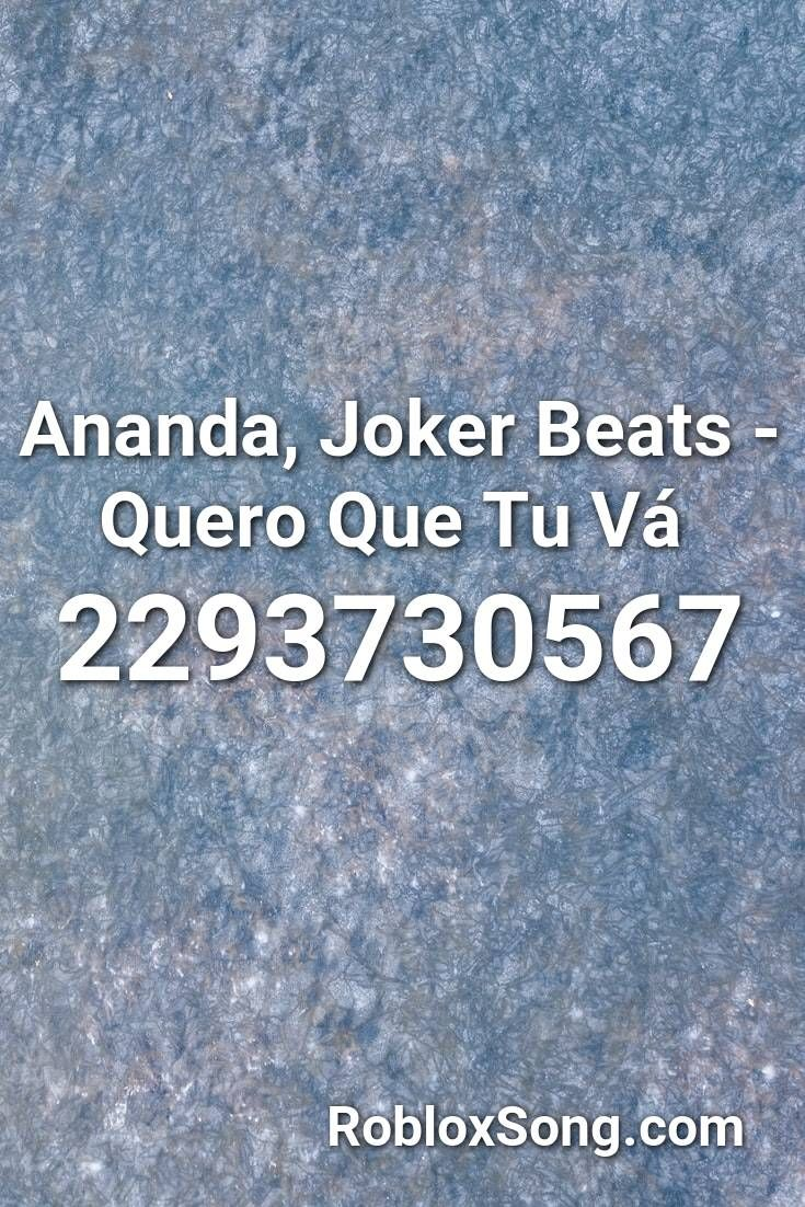 Ananda, Joker Beats Quero Que Tu Vá Roblox ID Roblox