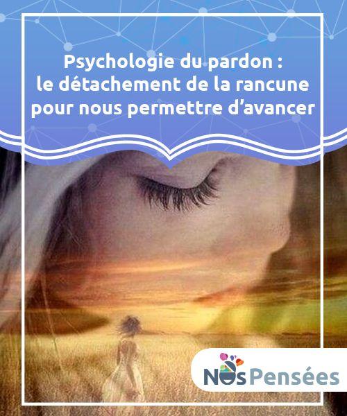 Psychologie du pardon : le détachement de la rancune pour nous permettre d'avancer La psychologie du pardon est #également une forme de #détachement et de #courage. #Psychologie