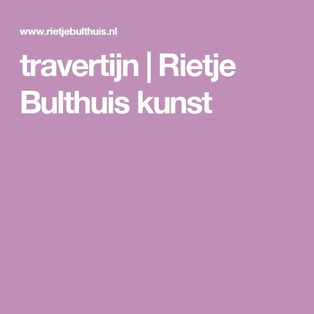 travertijn   Rietje Bulthuis kunst