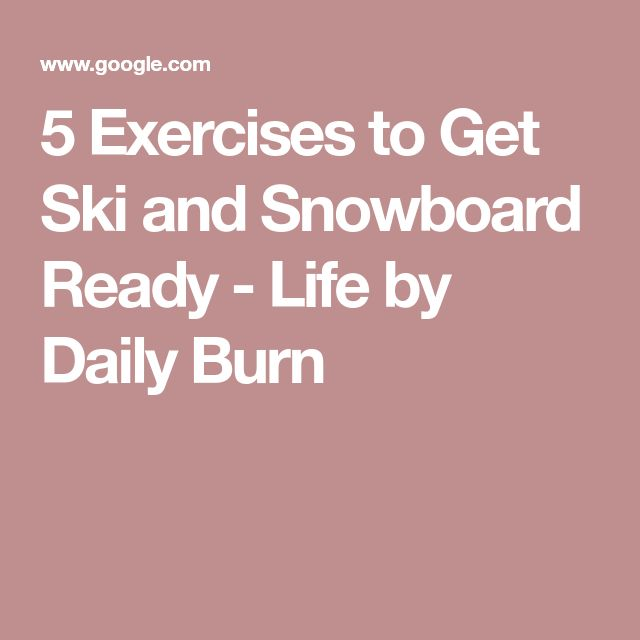 5 Exercises to Get Ski and Snowboard Ready - Life by Daily Burn