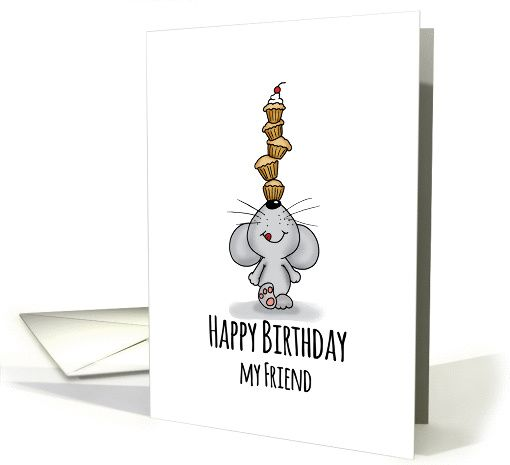 Happy Birthday my Friend - Cute Mouse is balancing cupcakes card