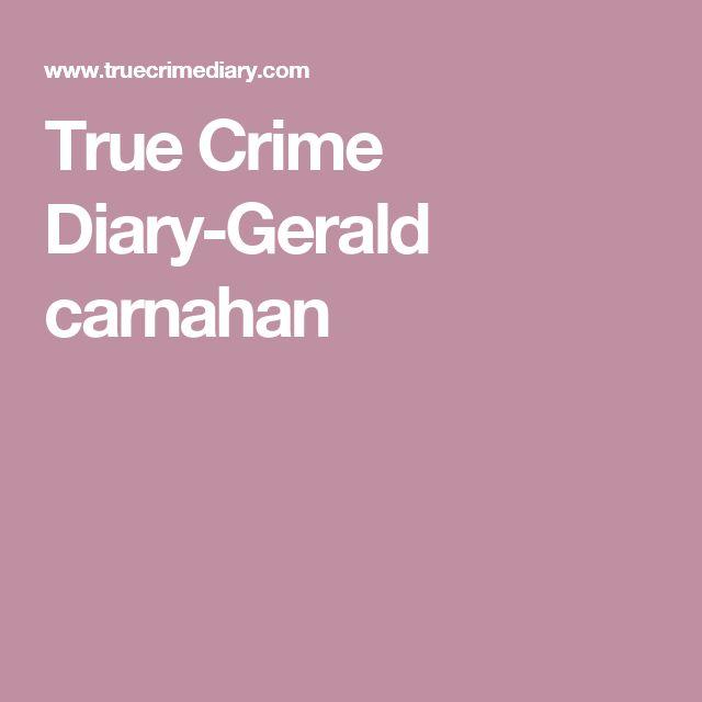 True Crime Diary-Gerald carnahan