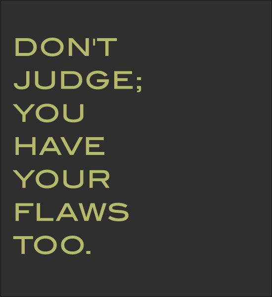 Don't Judge Me Quotes | Dont Judge People Quotes Don't judge; you have your